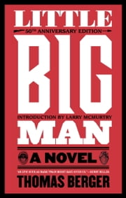 Little Big Man - A Novel ebook by Thomas Berger,Larry McMurtry