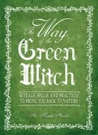 The Way Of The Green Witch ebook by Arin Murphy-Hiscock