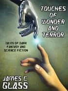 Touches of Wonder and Terror ebook by James C. Glass