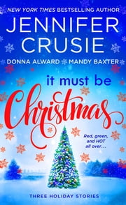 It Must Be Christmas - Three Holiday Stories ebook by Jennifer Crusie, Mandy Baxter, Donna Alward