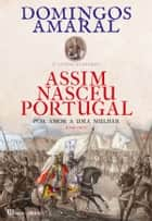 Assim Nasceu Portugal ebook by Domingos Amaral