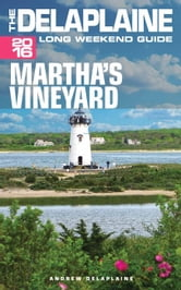 Martha's Vineyard - The Delaplaine 2016 Long Weekend Guide - Long Weekend Guides ebook by Andrew Delaplaine