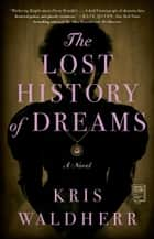 The Lost History of Dreams - A Novel ebook by Kris Waldherr