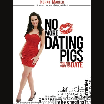 No More Dating Pigs - You Are What You Date audiobook by Norah Marler