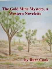 The Gold Mine Mystery, a Western Novelette ebook by Burr Cook