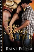 Three's Better ebook by Raine Fisher