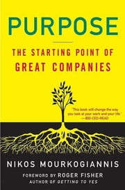 Purpose: The Starting Point of Great Companies ebook by Nikos Mourkogiannis,Roger Fisher