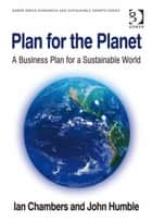 Plan for the Planet ebook by Mr John Humble,Mr Ian Chambers,Ms Miriam Kennet