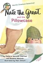 Nate the Great and the Pillowcase ebook by Marjorie Weinman Sharmat, Rosalind Weinman, Marc Simont
