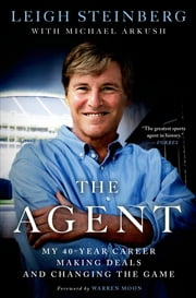 The Agent - My 40-Year Career Making Deals and Changing the Game ebook by Leigh Steinberg, Michael Arkush