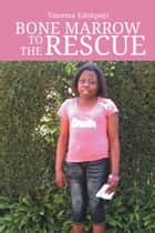 BONE MARROW TO THE RESCUE ebook by Vanessa Edokpayi
