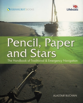 Pencil, Paper and Stars - The Handbook of Traditional & Emergency Navigation ebook by Alastair Buchan
