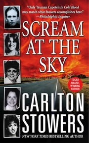 Scream at the Sky - Five Texas Murders and One Man's Crusade for Justice ebook by Carlton Stowers