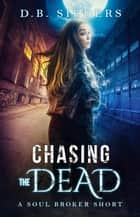 Chasing the Dead - The Soul Broker ebook by D. B. Sieders