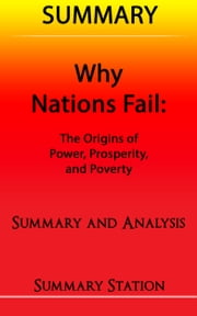 Why Nations Fail: The Origins of Power, Prosperity, and Poverty | Summary ebook by Summary Station
