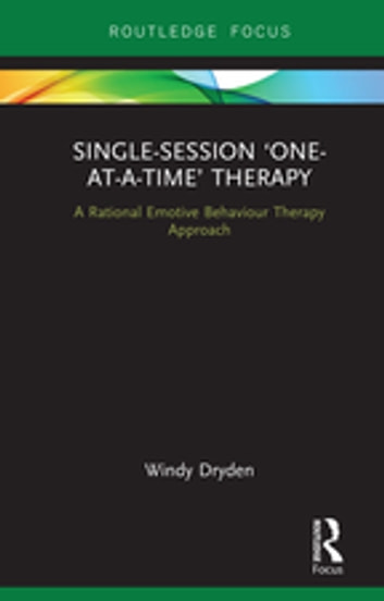 Single-Session 'One-at-a-Time' Therapy - A Rational Emotive Behaviour Therapy Approach ebook by Windy Dryden