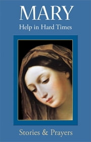 Mary: Help in Hard Times ebook by Marianne Lorraine Trouvé FSP