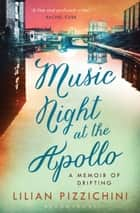 Music Night at the Apollo - A Memoir of Drifting ebook by Lilian Pizzichini