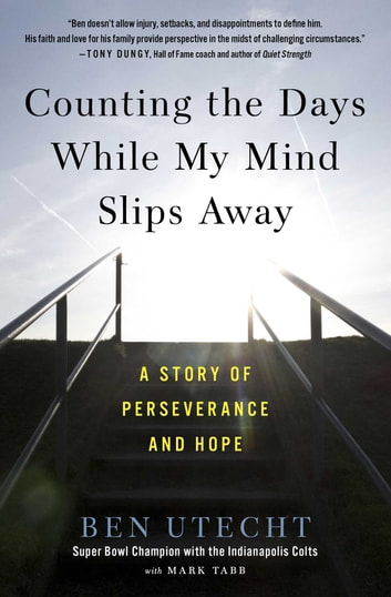 Counting the Days While My Mind Slips Away - A Story of Perseverance and Hope ebook by Ben Utecht