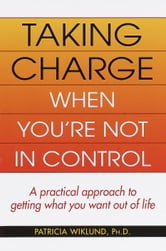Taking Charge When You're Not in Control ebook by Patricia Wiklund
