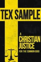 A Christian Justice for the Common Good ebook by Tex Sample