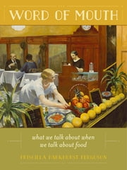Word of Mouth - What We Talk About When We Talk About Food ebook by Priscilla Parkhurst Ferguson