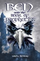 Ben and The Book Of Prophecies ebook by Kirsty Riddiford