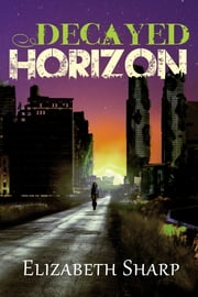 Decayed Horizons ebook by Elizabeth Sharp