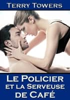 Le Policier et la Serveuse de Café ebook by Terry Towers