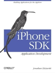 iPhone SDK Application Development - Building Applications for the AppStore ebook by Jonathan Zdziarski