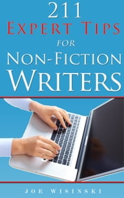 211 Expert Tips for Non-Fiction Writers ebook by Joe Wisinski
