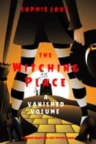 The Witching Place: A Vanished Volume (A Curious Bookstore Cozy Mystery—Book 4) ebook by Sophie Love
