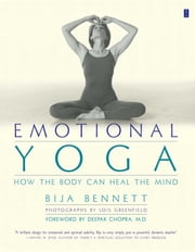 Emotional Yoga - How the Body Can Heal the Mind ebook by Bija Bennett