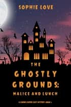 The Ghostly Grounds: Malice and Lunch (A Canine Casper Cozy Mystery—Book 3) ebook by Sophie Love