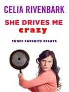 She Drives Me Crazy - Three Favorite Essays ebook by Celia Rivenbark