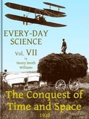 Every-day Science: Volume VII. The Conquest of Time and Space (Illustrated) ebook by Henry Smith Williams,Edward Huntington Williams