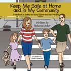 Keep Me Safe at Home and in My Community - A Handbook on Safety for Young Children and Their Families ebook by Rebecca Adler, Susan Anderson