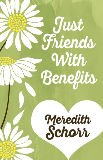JUST FRIENDS WITH BENEFITS ebook by Meredith Schorr