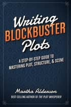 Writing Blockbuster Plots ebook by Martha Alderson