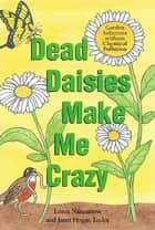 Dead Daisies Make Me Crazy - Garden Solutions Without Chemical Pollution ebook by Loren Nancarrow, Janet Hogan Taylor