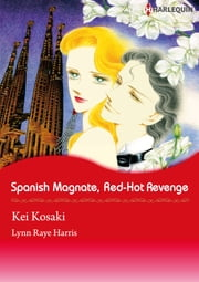SPANISH MAGNATE, RED-HOT REVENGE (Harlequin Comics) - Harlequin Comics ebook by Lynn Raye Harris,Kei Kosaki