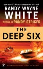 The Deep Six ebook by Randy Striker