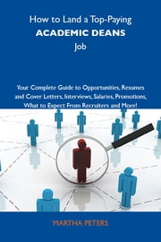 How to Land a Top-Paying Academic deans Job: Your Complete Guide to Opportunities, Resumes and Cover Letters, Interviews, Salaries, Promotions, What to Expect From Recruiters and More ebook by Peters Martha
