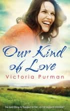 Our Kind Of Love ebook by Victoria Purman