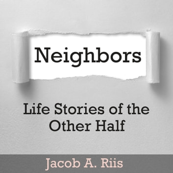 Neighbors - Life Stories of the Other Half audiobook by Jacob A. Riis