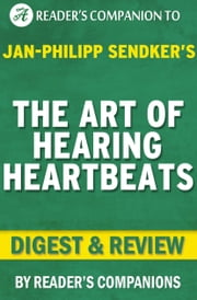 The Art of Hearing Heartbeats: By Jan-Philipp Sendker | Digest & Review ebook by Reader Companions