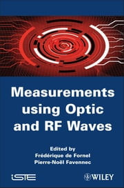 Measurements using Optic and RF Waves ebook by Frederique de Fornel,Pierre-Noël Favennec