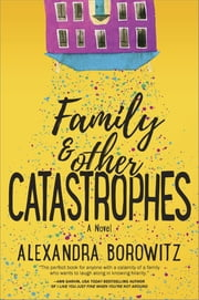 Family and Other Catastrophes ebook by Alexandra Borowitz