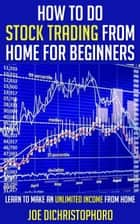 How to do Stock Trading from Home for Beginners - Beginner Investor and Trader series ebook by Joe DiChristophoro