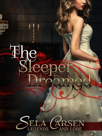 The Sleeper Dreamed: A Short Story - Legends and Lore ebook by Sela Carsen